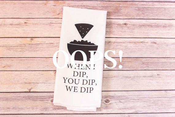 OOPS!  Floursack Tea Towel - When I Dip You Dip We Dip