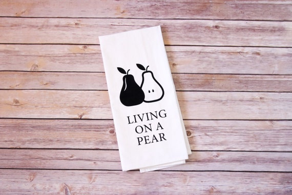 Funny Song Lyric Tea Towel - Flour Sack Towel - Living on a Pear
