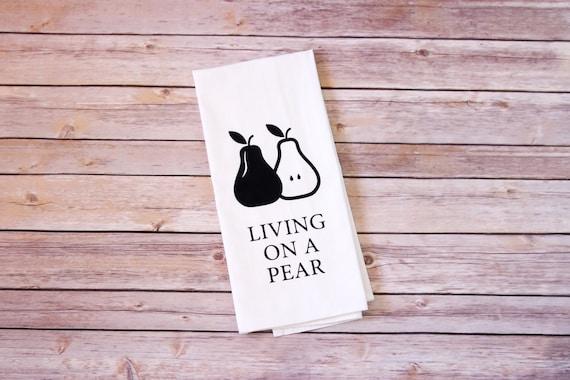Funny Song Lyric Tea Towel - Flour Sack Towel - Living on a Pear