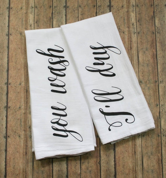 "Tea Towels - ""You Wash, I'll Dry"" Tea Towels, Flour Sack Towels - Kitchen Towels"