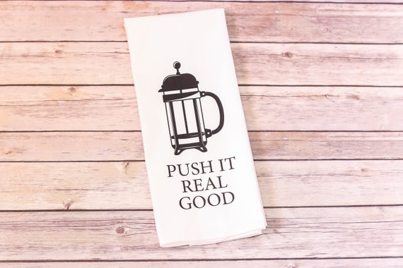 Funny Song Lyric Tea Towel - Flour Sack Towel - Push It Real Good - Kitchen Towels - Bridal Shower - Housewarming Gift - Gift idea