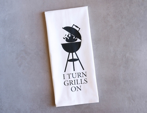 Funny Tea Towel - Flour Sack Towel - I Turn Grills On