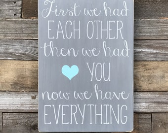 """First we had each other, then we had you, now we have everything Wooden Sign (16"""" x 11.25"""")"""