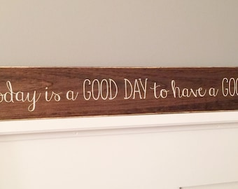 "Today is a good day to have a good day Wooden Sign (24"" x 3.5"")"