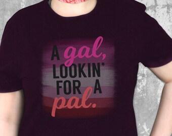 A Gal Looking For A Pal | Lesbian Pride | Gay Pride T Shirt | Lesbian Shirt | Funny LGBT Shirt | Lesbian Gift | Lesbian Mom | LGBT Pride