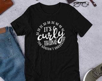 0a07c32b2 It's a Curly Thing You Wouldn't Understand Curly Girl Curly Hair Tshirt  Curly Hair Accessories Naturally Curly Curly Girl Gift Curly Tee Sho
