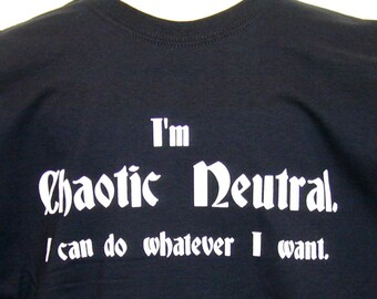 DnD, Alignment: CHAOTIC NEUTRAL T-Shirt. Dungeons & Dragons. Pathfinder. RPG Games. Call of Cthulhu. L.A.R.P.ing