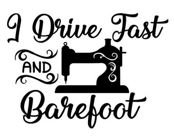 I Drive Fast And Barefoot SVG, Sewing Machine SVG, Seamstress SVG, Sewing svg, mom life svg, silhouette cricut files, svg, dxf, eps, png.