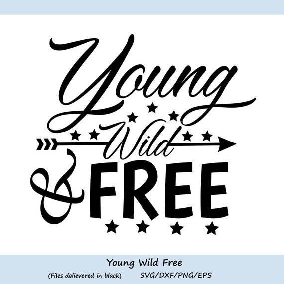Young Wild And Free Svg Fourth Of July Svg Patriotic Svg Etsy