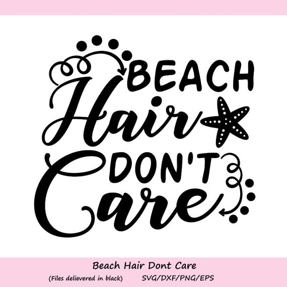 Beach hair don\'t care SVG, Starfish Svg, Mermaid Hair Svg, Summer Svg,  Beach Svg, Summer Beach Svg, Funny Quotes Svg, Silhouette Cricut File