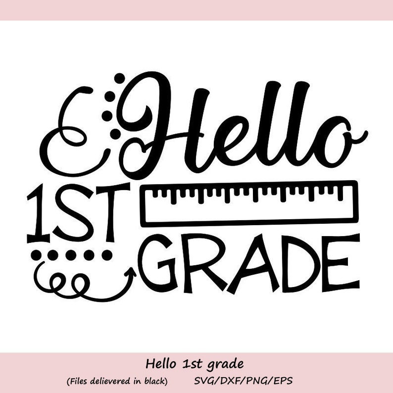 Hello First Grade svg, Back to school svg, School svg, First day of school,  First grade svg, Teacher svg, School shirts, svg dxf eps png
