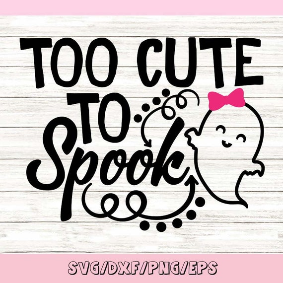 Too Cute To Spook Svg Halloween Svg Ghost Svg Spooky Svg Etsy