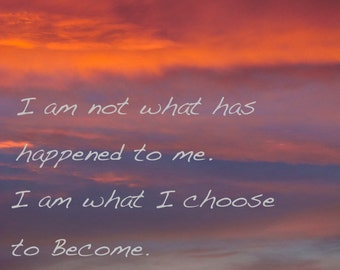 I am not what has happened to me.  I am what I choose to become. 3Butterflies Photography, sunset, photos, inspirational words, gift, poetry
