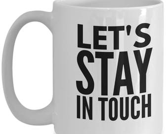 Stay In Touch Mug, Funny Office Mug, Stay Mug, Gift for Grandma, Gift for Friend, Going Away Present
