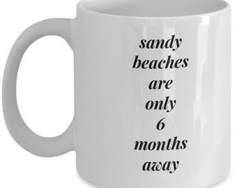 Sandy Beach Only 6 Months Away Coffee Mug, New Years Resolution Coffee Mug, Vacation Mug