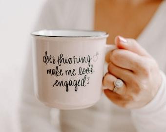 Does This Ring Make Me Look Engaged Campfire Mug   Engagement Gift, Coffee Lover Gift, Bride To Be Mug, Reusable Coffee Mug