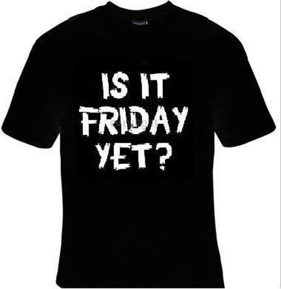 Chemises Il Est Vendredi Encore T Shirt Pour Tout Le Monde Etsy