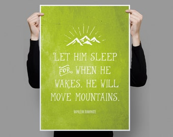 Inspirational Quote 'Let him sleep for when he  wakes, he will move mountains.' Print