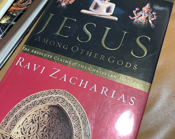 Jesus Among Other Gods, Absolute Claims Of The Christian Message by Zacharias