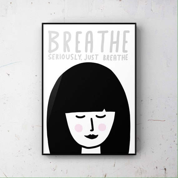 Breathe, Seriously Just Breathe Print - Motivational Print - Positive Quote Print - Inspirational Quote Print - Gift For Her - Keep Calm