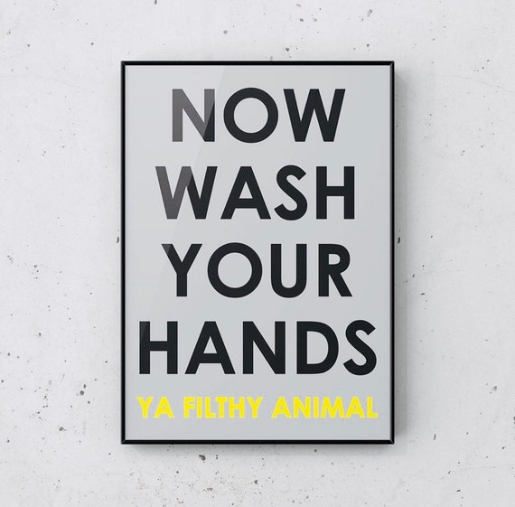 Now Wash Your Hands Ya Filthy Animal Print | Wash Your Hands Print | Funny Isolation Print | Self Isolation Gift