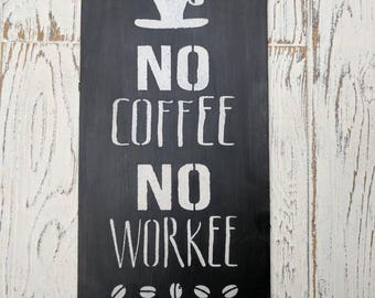 No Coffee No Workee | sign | humorous | Coffee | rustic | gift | kitchen | decor |house warming