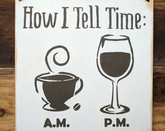 How I Tell Time | Sign | Wine | Coffee | Kitchen | Decor | Wall Hanging |