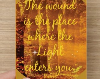 The wound is the place where the light enters you~quote by Rumi, Greeting Card, encourage and affirm, support, affirmation