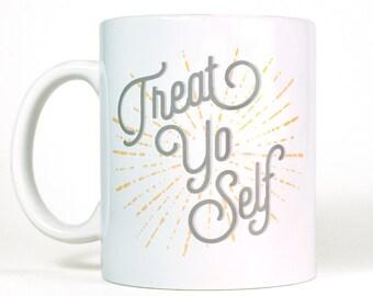 Unique Coffee Mug | Treat Yo Self Mug | Large Coffee Mug | Treat Yoself Coffee Mug | Ceramic Coffee Mug | Birthday Gift