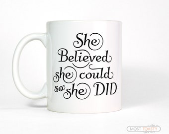 Positive Inspiration-She Believed She Could So She Did Coffee Mug-College Graduation Gift For Her-Nursing Graduation-Womens Gift