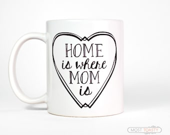 Home is Where Mom Is Coffee Mug, Mothers Day Gift for Mom from Son, Mom Gift from Daughter, Cute Mom Mug