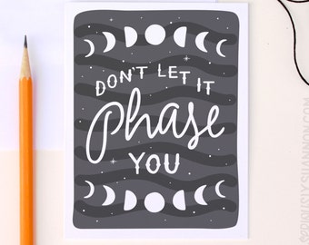 """Moon Phase Card, Encouragement card, Friendship Card,  """"Don't let it phase you"""",  A2 Greeting Card"""
