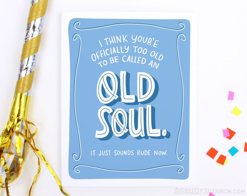 Funny Birthday Cards Sarcastic Card Old Soul Too