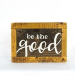 Be the Good, Wood Sign, Wild Goat Design