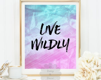 Live Wildly printable quote typography art print quote poster calligraphy art wall decor - abstract art poster modern art wall
