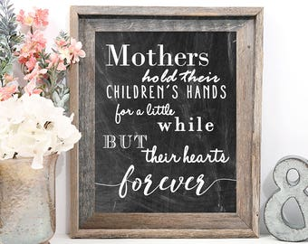 Mothers hold their children's hands for a little while but their hearts forever, chalkboard print, Mother's Day, Birthday, Gift for Mom