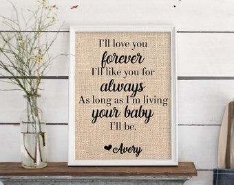 I'll love you forever, I'll like you for always, Custom Gift from Daughter, Mother of the Bride, As long as I'm living your baby I'll be