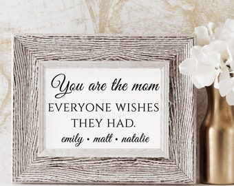 You are the Mom Everyone Wishes They Had, Mother's Day Gift, You are the Mom Sign, Burlap or Cotton Fabric Print