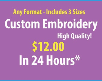 OPEN -  Custom Embroidery Digitized in 24 Hours - Three Sizes Included! - Professional Quality
