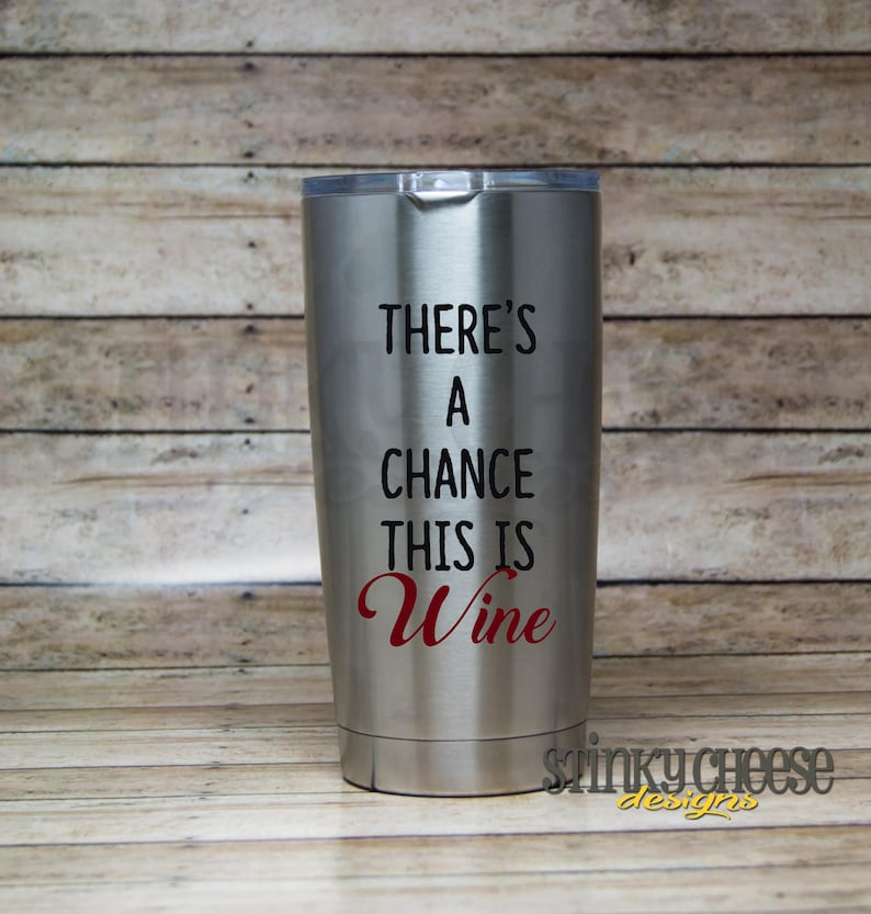 Theres A Chance This Is Wine Stainless Steel 20oz Tumbler image 0