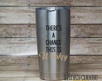 There's A Chance This Is Whiskey Stainless Steel 20oz Tumbler
