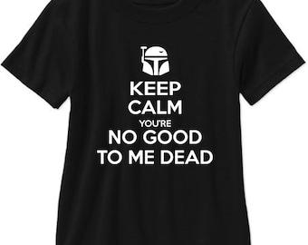 98a43d0e30 Keep Calm You're No Good To Me Dead - Star Wars T Shirt - Free Shipping!!!