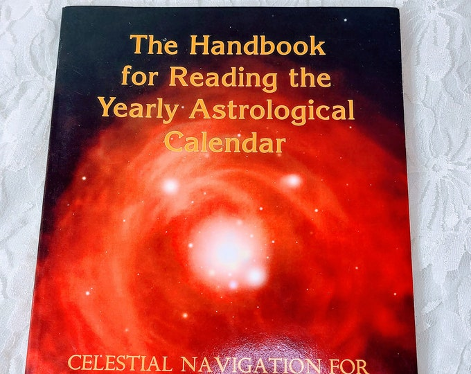 The Handbook for Reading the Yearly Astrological Calendar: Celestial Navigation by Anold Lane