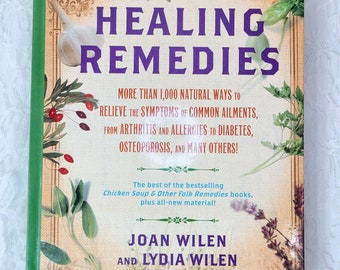 Healing Remedies: More Than 1,000 Natural Ways to Relieve the Symptoms of Common Ailments, from Arthritis and Allergies to Diabetes