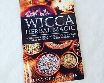 Wicca Herbal Magic : A Beginner's Guide to Practicing Wiccan Herbal Magic by Lisa Chamberlain