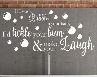 If i was a bubble in your bath, I would tickle your bum and make you laugh | Wall quote sticker bathroom decal transfer DIY | WQB57
