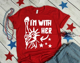 3639480d84be Funny Patriotic Shirt, Memorial day Shirt, July 4th Tee, I'm With Her Shirt,  Statue of Liberty Shirt, Lady Liberty Tee, Labor Day Shirt