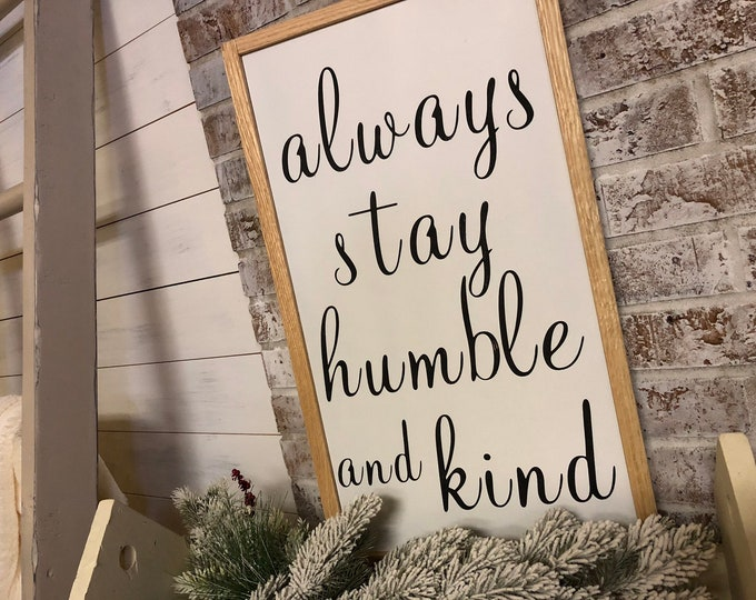 PAINTED 24x36/Always Stay Humble and Kind Sign/Signs with Quotes/Custom Sign|Wood Sign|Rustic Decor|Handpainted Sign|Farmhouse Sign|Rustic