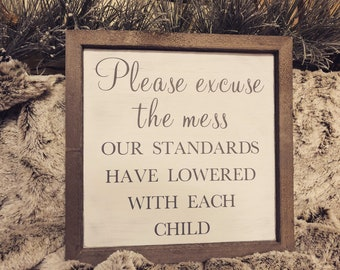 PAINTED 14x14/Please Excuse the Mess, Our Standards Have Lowered with Each Child/Signs with Quotes/Farmhouse Sign/Custom Quote Sign/Rustic