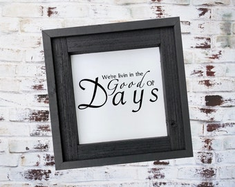 We're Livin in the Good Ol' Days/Inspirational Sign/Farmhouse Style Sign/Good Ol Days Sign/Living Room Sign/Custom Sign/Wood Sign
